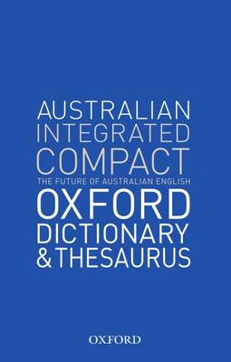 Oxford Australian Integrated Compact Dictionary and Thesaurus by Anne Knight