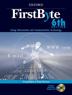 First Byte Using Information and Communication Technology by Greg Baker, Tom Bowen