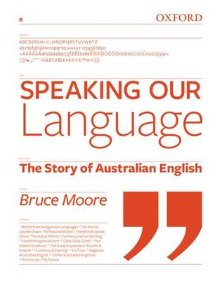 Speaking Our Language The Story of Australian English by Bruce Moore
