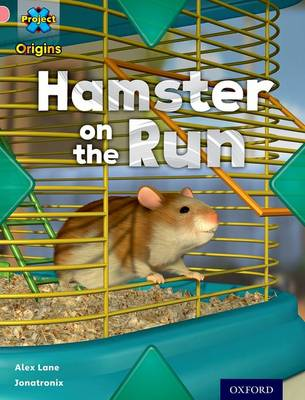 Project X Origins: Pink Book Band, Oxford Level 1+: My Home: Hamster on the Run by Alex Lane