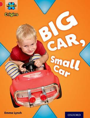 Project X Origins: Red Book Band, Oxford Level 2: Big and Small: Big Car, Small Car by Emma Lynch