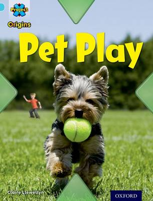 Project X Origins: Light Blue Book Band, Oxford Level 4: Toys and Games: Pet Play by Claire Llewellyn