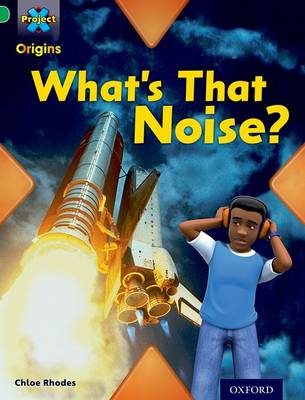 Project X Origins: Green Book Band, Oxford Level 5: Making Noise: What's That Noise? by Chloe Rhodes