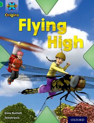 Project X Origins: Green Book Band, Oxford Level 5: Flight: Flying High by Gina Nuttall