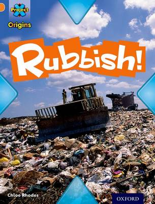 Project X Origins: Orange Book Band, Oxford Level 6: What a Waste: Rubbish! by Chloe Rhodes