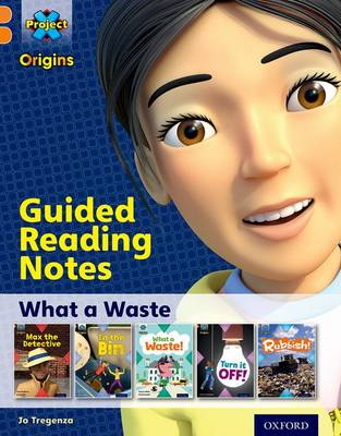 Project X Origins: Orange Book Band, Oxford Level 6: What a Waste: Guided Reading Notes by Jo Tregenza
