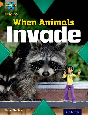 Project X Origins: Orange Book Band, Oxford Level 6: Invasion: When Animals Invade by Chloe Rhodes