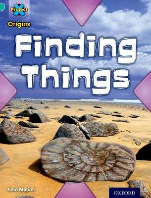 Project X Origins: Turquoise Book Band, Oxford Level 7: Discovery: Finding Things by John Malam