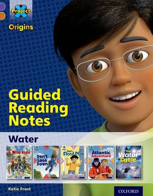 Project X Origins: Purple Book Band, Oxford Level 8: Water: Guided Reading Notes by Katherine Frost