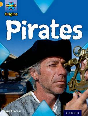 Project X Origins: Gold Book Band, Oxford Level 9: Pirates: Pirates by Jane Penrose