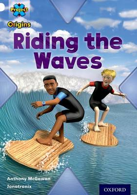 Project X Origins: White Book Band, Oxford Level 10: Journeys: Riding the Waves by Anthony McGowan