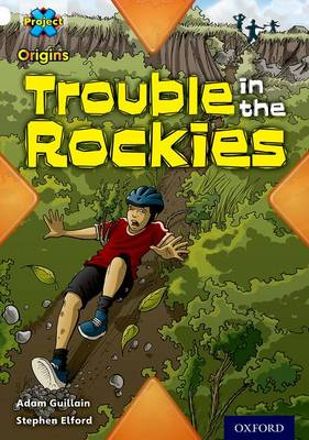 Project X Origins: White Book Band, Oxford Level 10: Journeys: Trouble in the Rockies by Adam Guillain
