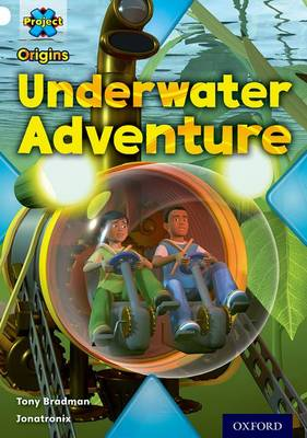 Project X Origins: White Book Band, Oxford Level 10: Inventors and Inventions: Underwater Adventure by Tony Bradman