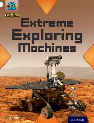 Project X Origins: White Book Band, Oxford Level 10: Inventors and Inventions: Extreme Exploring Machines by Alison Blank