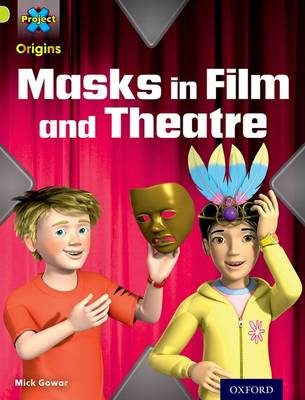 Project X Origins: Lime Book Band, Oxford Level 11: Masks and Disguises: Masks in Film and Theatre by Mick Gowar