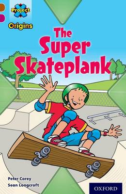 Project X Origins: Brown Book Band, Oxford Level 10: Fast and Furious: The Super Skateplank by Peter Corey
