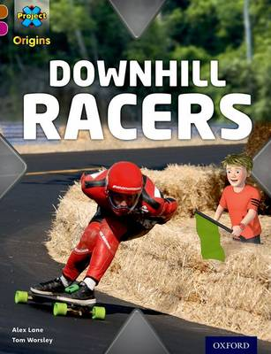 Project X Origins: Brown Book Band, Oxford Level 10: Fast and Furious: Downhill Racers by Alex Lane, Tom Worsley