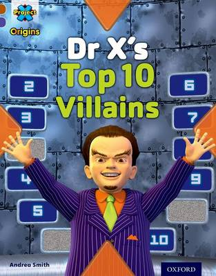 Project X Origins: Brown Book Band, Oxford Level 11: Heroes and Villains: Dr X's Top Ten Villains by Andrea Smith