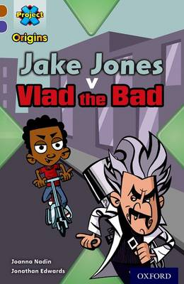 Project x Origins: Brown Book Band, Oxford Level 11: Heroes and Villains: Jake Jones v Vlad the Bad by Joanna Nadin