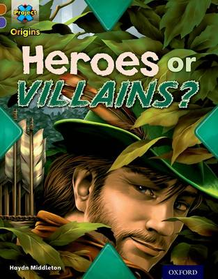 Project X Origins: Brown Book Band, Oxford Level 11: Heroes and Villains: Heroes or Villains? by Haydn Middleton
