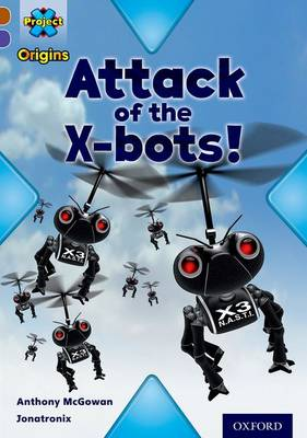 Project X Origins: Brown Book Band, Oxford Level 11: Strong Defences: Attack of the X-Bots by Anthony McGowan