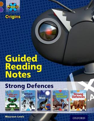 Project X Origins: Brown Book Band, Oxford Level 11: Strong Defences: Guided Reading Notes by Maureen Lewis