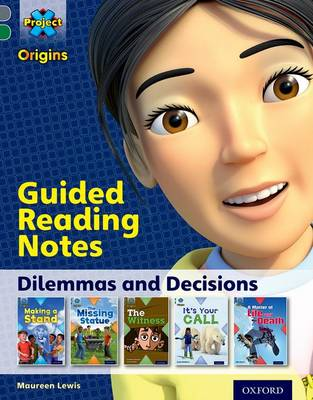 Project X Origins: Grey Book Band, Oxford Level 12: Dilemmas and Decisions: Guided Reading Notes by Maureen Lewis