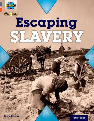 Project X Origins: Grey Book Band, Oxford Level 13: Great Escapes: Escaping Slavery by Mick Gowar