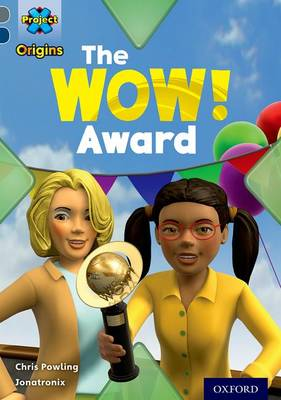 Project X Origins: Grey Book Band, Oxford Level 14: In the News: The Wow! Award by Chris Powling