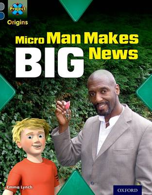 Project X Origins: Grey Book Band, Oxford Level 14: In the News: Micro Man Makes Big News by Emma Lynch