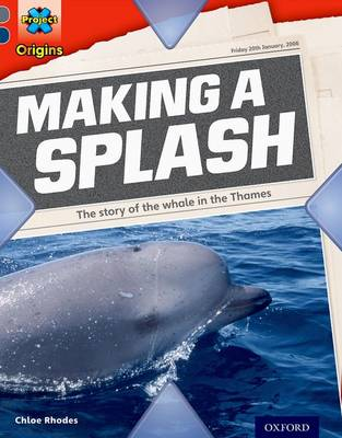 Project x Origins: Grey Book Band, Oxford Level 14: In the News: Making a Splash by Chloe Rhodes