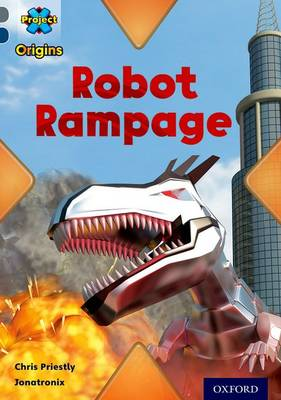 Project X Origins: Grey Book Band, Oxford Level 14: Behind the Scenes: Robot Rampage by Chris Priestly
