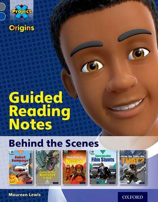Project X Origins: Grey Book Band, Oxford Level 14: Behind the Scenes: Guided Reading Notes by Maureen Lewis
