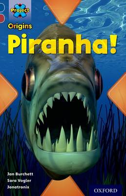Project X Origins: Dark Blue Book Band, Oxford Level 15: Endangered: Piranha! by Jan Burchett, Sara Vogler