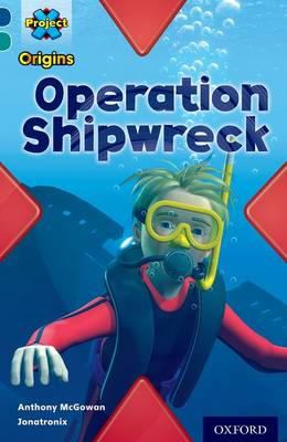 Project X Origins: Dark Blue Book Band, Oxford Level 16: Hidden Depths: Operation Shipwreck by Anthony McGowan