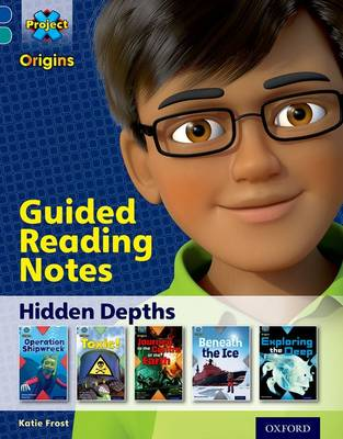 Project X Origins: Dark Blue Book Band, Oxford Level 16: Hidden Depths: Guided Reading Notes by Katie Frost