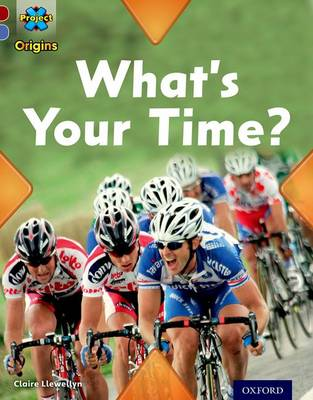Project X Origins: Dark Red Book Band, Oxford Level 17: Time: What's Your Time? by Claire Llewellyn