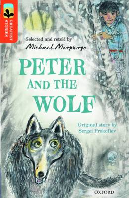 Oxford Reading Tree Treetops Greatest Stories: Oxford Level 13: Peter and the Wolf by Michael Morpurgo, Sergei Prokofiev