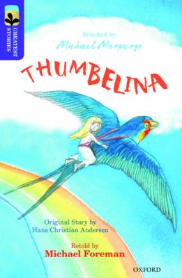 Oxford Reading Tree Treetops Greatest Stories: Oxford Level 11: Thumbelina by Michael Foreman, Hans Christian Anderson, Kimberley Reynolds
