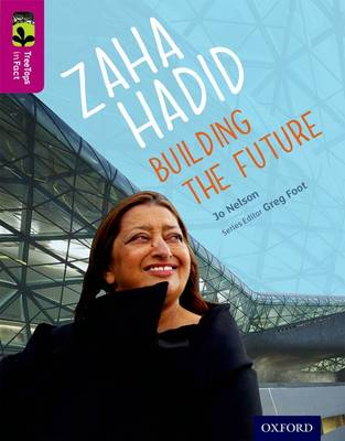 Oxford Reading Tree Treetops Infact: Level 10: Zaha Hadid: Building the Future by Jo Nelson