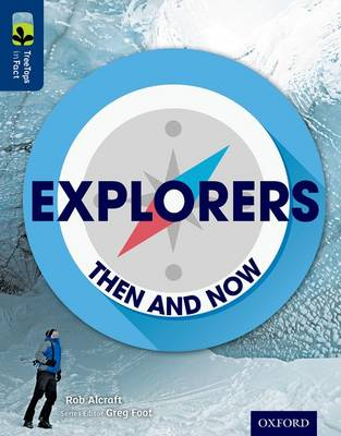 Oxford Reading Tree Treetops Infact: Level 14: Explorers: Then and Now by Rob Alcraft