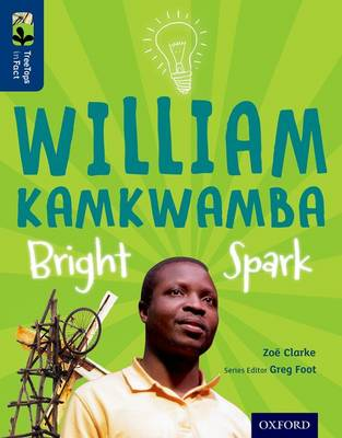 Oxford Reading Tree Treetops Infact: Level 14: William Kamkwamba: Bright Spark by Zoe Clarke
