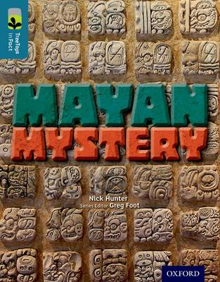 Oxford Reading Tree Treetops Infact: Level 19: Mayan Mystery by Nick Hunter