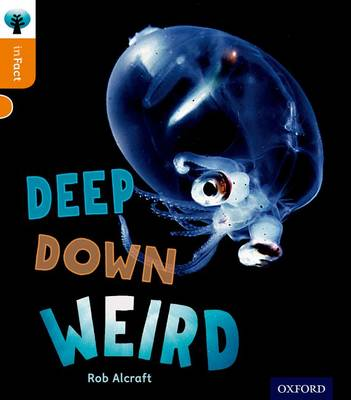 Oxford Reading Tree Infact: Level 6: Deep Down Weird by Rob Alcraft