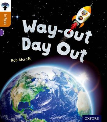 Oxford Reading Tree Infact: Level 8: Way-Out Day Out by Rob Alcraft
