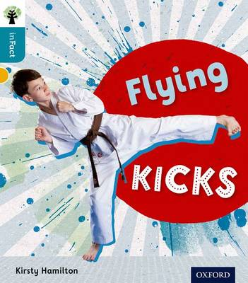 Oxford Reading Tree Infact: Level 9: Flying Kicks by Kirsty Hamilton