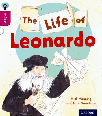 Oxford Reading Tree Infact: Level 10: the Life of Leonardo by Mick Manning, Brita Granstrom