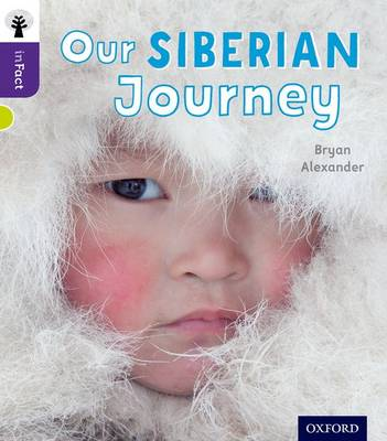 Oxford Reading Tree Infact: Level 11: Our Siberian Journey by Bryan Alexander