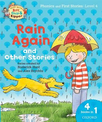 Oxford Reading Tree Read with Biff, Chip and Kipper: Level 4 Phonics and First Stories: Rain Again and Other Stories by Roderick Hunt, Ms Cynthia Rider