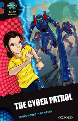 Project X Alien Adventures: Dark Blue Book Band, Oxford Level 15: The Cyber Patrol by James Noble